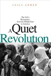 Quiet Revolution : The Veils Resurgence from the Middle East to America - Ahmed, Leila