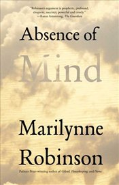 Absence of Mind  - Robinson, Marilynne