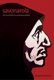 Savonarola : The Rise and Fall of a Renaissance Prophet - Weinstein, Donald