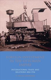 Foreign Investment in the Ottoman Empire : International Trade and Relations 1854-1914 - Geyikdağı, V. Necla
