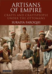 Artisans of Empire : Crafts and Craftspeople Under the Ottomans - Faroqhi, Suraiya