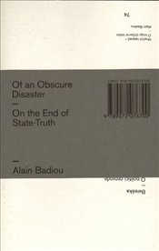 Of an Obscure Disaster : On the End of Truth - Badiou, Alain