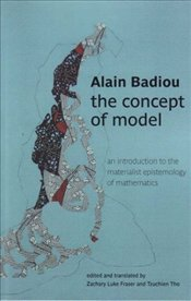 Concept of Model : An Introduction to the Materialist Epistemology of Mathematics - Badiou, Alain