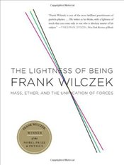 Lightness of Being : Mass, Ether, and the Unification of Forces - Wilczek, Frank