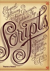 Scripts : Elegant Lettering from Designs Golden Age - Heller, Steven