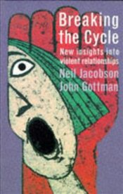 Breaking the Cycle : New Insights into Violent Relationships - Jacobson, Neil