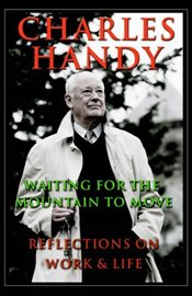 Waiting for the Mountain to Move : Reflections on Work and Life - Handy, Charles