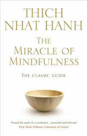 Miracle Of Mindfulness : The Classic Guide to Meditation by the Worlds Most Revered Master - Hanh, Thich Nhat