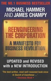 Reengineering the Corporation: A Manifesto for Business Revolution - Hammer, Michael