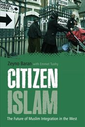 Citizen Islam : The Future of Muslim Integration in the West - Baran, Zeyno