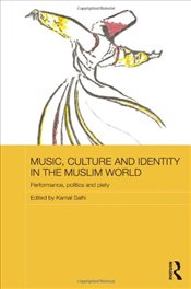 Music, Culture and Identity in the Muslim World : Performance, Politics and Piety  - Salhi, Kamal