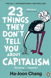 23 Things They Dont Tell You About Capitalism - Chang, Ha-Joon