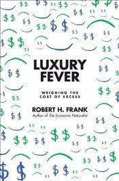 Luxury Fever : Weighing the Cost of Excess - Frank, Robert H.