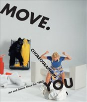 Move. Choreographing You : Art and Dance Since the 1960s - Rosenthal, Stephanie