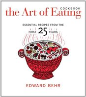 Art of Eating Cookbook : Essential Recipes from the First 25 Years - Behr, Edward