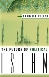 Future of Political Islam - Fuller, G.