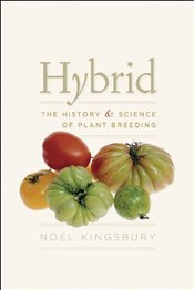 Hybrid : The History and Science of Plant Breeding - Kingsbury, Noel