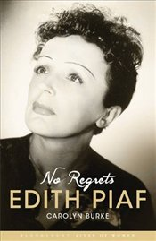No Regrets : The Life of Edith Piaf - Burke, Carolyn