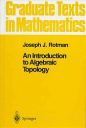 Introduction to Algebraic Topology (Graduate Texts in Mathematics) - Rotman, Joseph