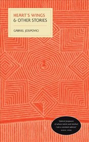 Hearts Wings and Other Stories - Josipovici, Gabriel