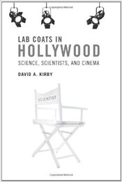 Lab Coats in Hollywood : Science, Scientists, and Cinema - Kirby, David A.