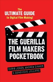 Guerilla Film Makers Pocketbook : Ultimate Guide to Digital Film Making - Jolliffe, Genevieve