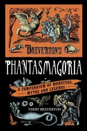 Brevertons Phantasmagoria : A Compendium of Monsters, Myths and Legends - Breverton, Terry