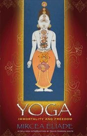 Yoga : Immortality and Freedom  - Eliade, Mircea