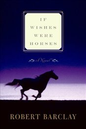 If Wishes Were Horses - Barclay, Robert