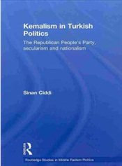 Kemalism in Turkish Politics : The Republican Peoples Party, Secularism and Nationalism - Ciddi, Sinan