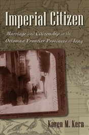 Imperial Citizen : Marriage and Citizenship in the Ottoman Frontier Provinces of Iraq - Kern, Karen M.