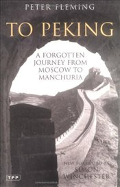 To Peking : A Forgotten Journey from Moscow to Manchuria - Fleming, Peter