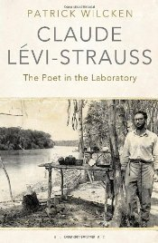 Claude Levi-Strauss : The Poet in the Laboratory - Wilcken, Patrick