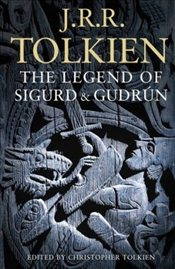 Legend of Sigurd and Gudrun - Tolkien, J. R. R.