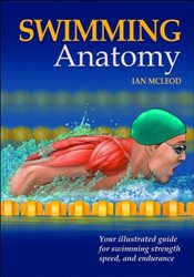 Swimming Anatomy : Your Illustrated Guide for Swimming Strength, Speed and Endurance - McLeod, Ian