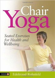 Chair Yoga : Seated Exercises for Health and Wellbeing - Rohnfeld, Edeltraud