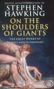 On the Shoulders of Giants : The Great Works of Physics and Astronomy - Hawking, Stephen