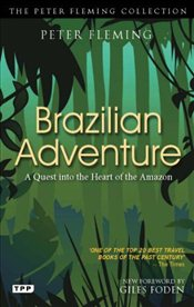 Brazilian Adventure : A Quest into the Heart of the Amazon - Fleming, Peter