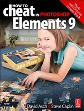 How to Cheat in Photoshop Elements 9: Discover the magic of Adobes best kept secret - Asch, David