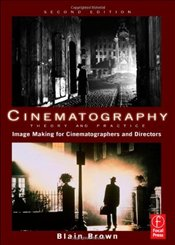 Cinematography 2e : Theory and Practice : Image Making for Cinematographers and Directors - Brown, Blain