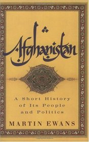 Afghanistan : A Short History of Its People and Politics - Ewans, Martin