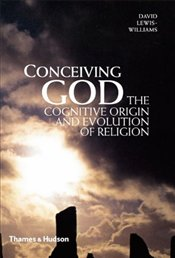 Conceiving God : The Cognitive Origin and Evolution of Religion - Lewis-Williams, David