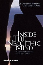 Inside the Neolithic Mind : Consciousness, Cosmos and the Realm of the Gods - Lewis-Williams, David