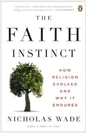Faith Instinct : How Religion Evolved and Why It Endures - Wade, Nicholas