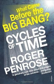 Cycles of Time : An Extraordinary New View of the Universe - Penrose, Roger