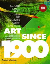 Art Since 1900 : Modernism, Antimodernism, Postmodernism - Foster, Hal