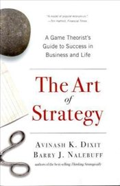 Art of Strategy : A Game Theorists Guide to Success in Business and Life - Dixit, Avinash K.