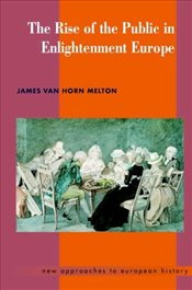 Rise of the Public in Enlightenment Europe - Van Horn Melton, James