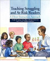 Teaching Struggling and At-Risk Readers : A Direct Instruction Approach - Carnine, Douglas W.