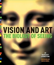 Vision and Art : The Biology of Seeing - Livingstone, Margaret